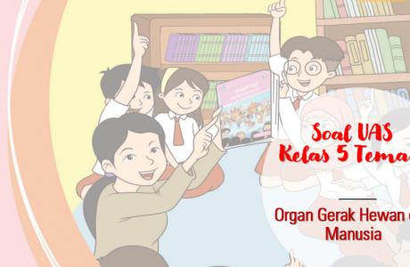 Soal UAS Kelas 5 tema-1 Organ Gerak