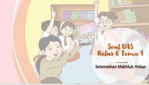 Soal UAS Kelas 6 tema-1 Selamatkan Makhluk Hidup