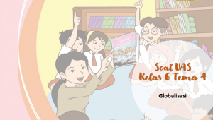 Soal UAS Kelas 6 tema-4 Globalisasi