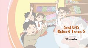 Soal UAS Kelas 6 tema-5 Wirausaha