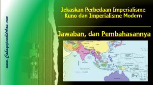 Jekaskan Perbedaan Imperialisme Kuno dan Imperialisme Modern