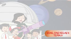 Soal UAS Kelas 6 Tema 9 Menjelajah Angkasa Luar