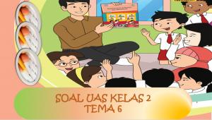 Soal UAS Kelas 2 Tema 6