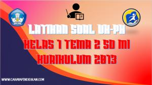 Latihan Soal UH-PH Kelas-1 Tema-2 Subtema 1, 2, 3, 4 Kurikulum 2013